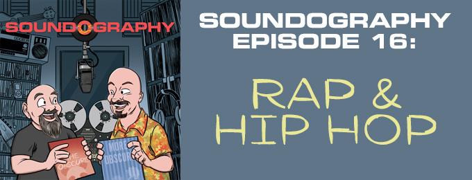 Soundography #16: History of Rap & Hip-Hop