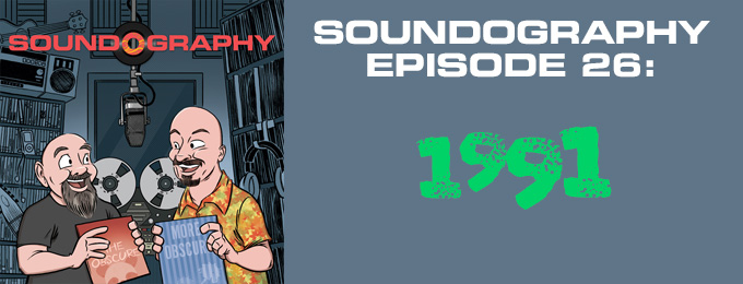 Soundography #26: A Year in Music – 1991