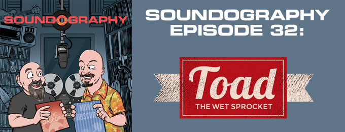 Soundography #32: Toad the Wet Sprocket