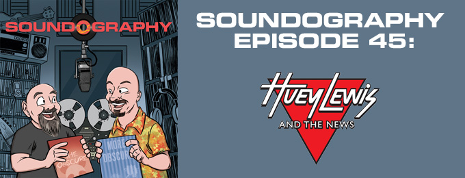 Soundography #45: Huey Lewis and the News