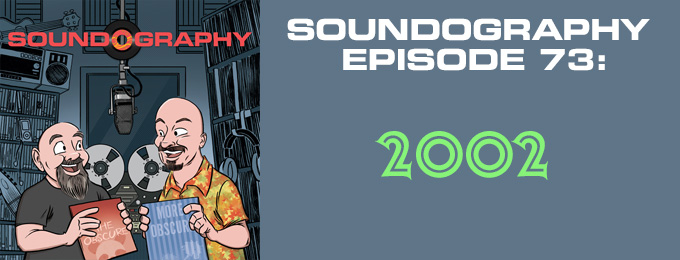 Soundography #73: A Year in Music – 2002