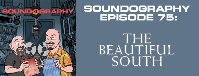 Soundography #75: The Beautiful South