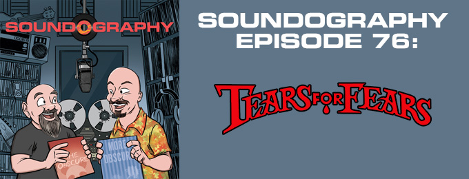 Soundography #76: Tears For Fears