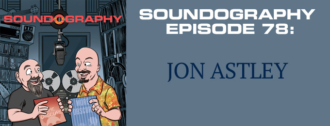 Soundography #78: Jon Astley