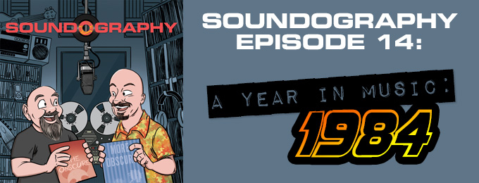 Soundography #14: A Year in Music – 1984