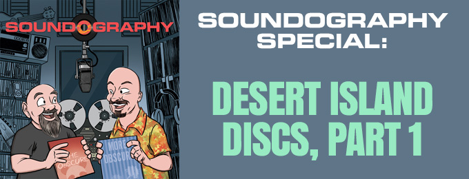 Soundography Special: Desert island Discs Pt. 1 with Scott Johnson