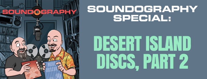 Soundography Special: Desert island Discs Pt. 2 with Scott Johnson