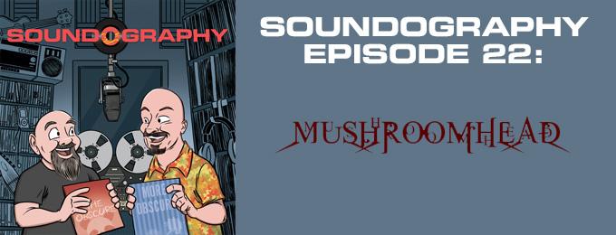 Soundography #22: Mushroomhead