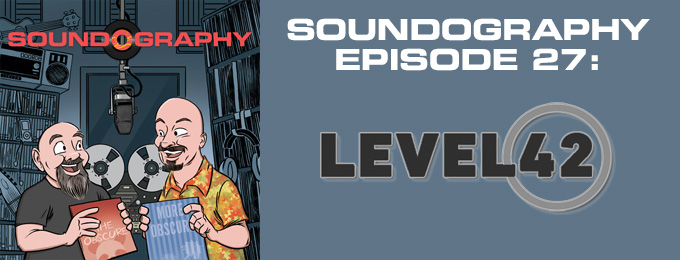 Soundography #27: Level 42