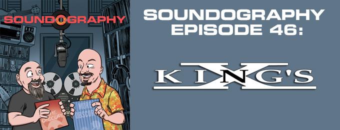 Soundography #46: King's X