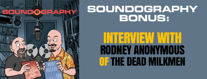 Soundography BONUS: Interview with Rodney Anonymous of The Dead Milkmen