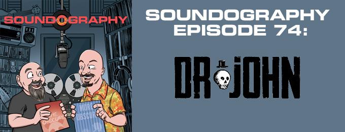 Soundography #74: Dr. John