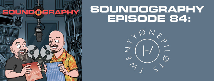 Soundography #84: Twenty One Pilots
