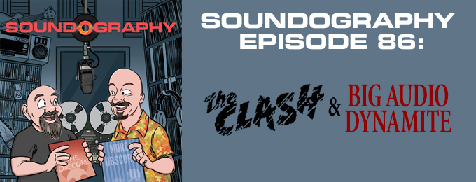 Soundography #86 : The Clash & Big Audio Dynamite