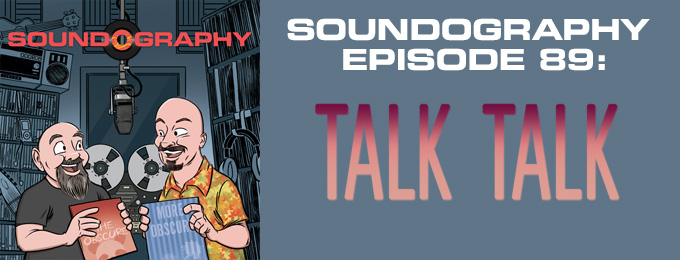 Soundography #89 : Talk Talk