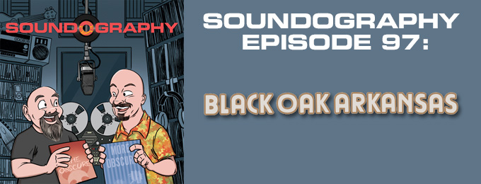 Soundography #97:Black Oak Arkansas