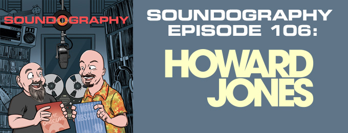 Soundography #106: Howard Jones