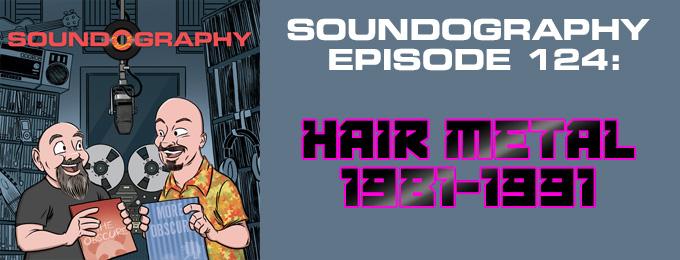 Soundography #124: Hair Metal 1981-1991